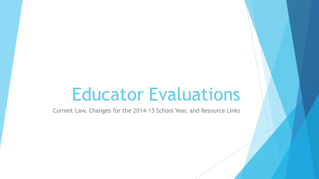Educator Evaluations Current Law, Changes for the 2014-15 School Year, and Resource Links