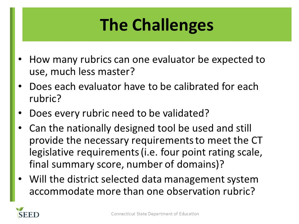The Challenges How many rubrics can one evaluator be expected to use, much less master.