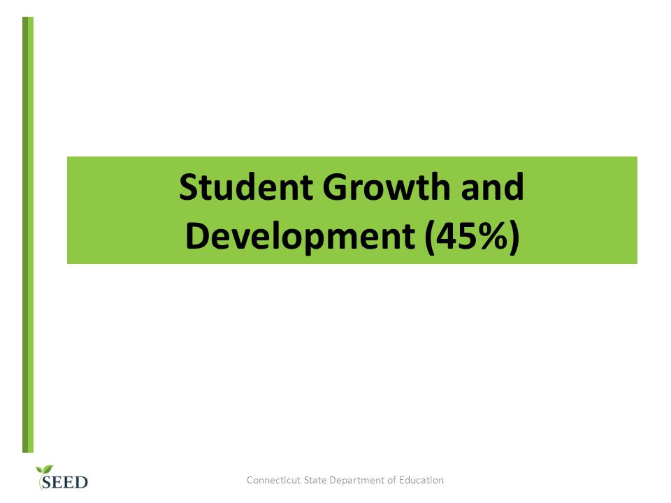 Student Growth and Development (45%) Connecticut State Department of Education
