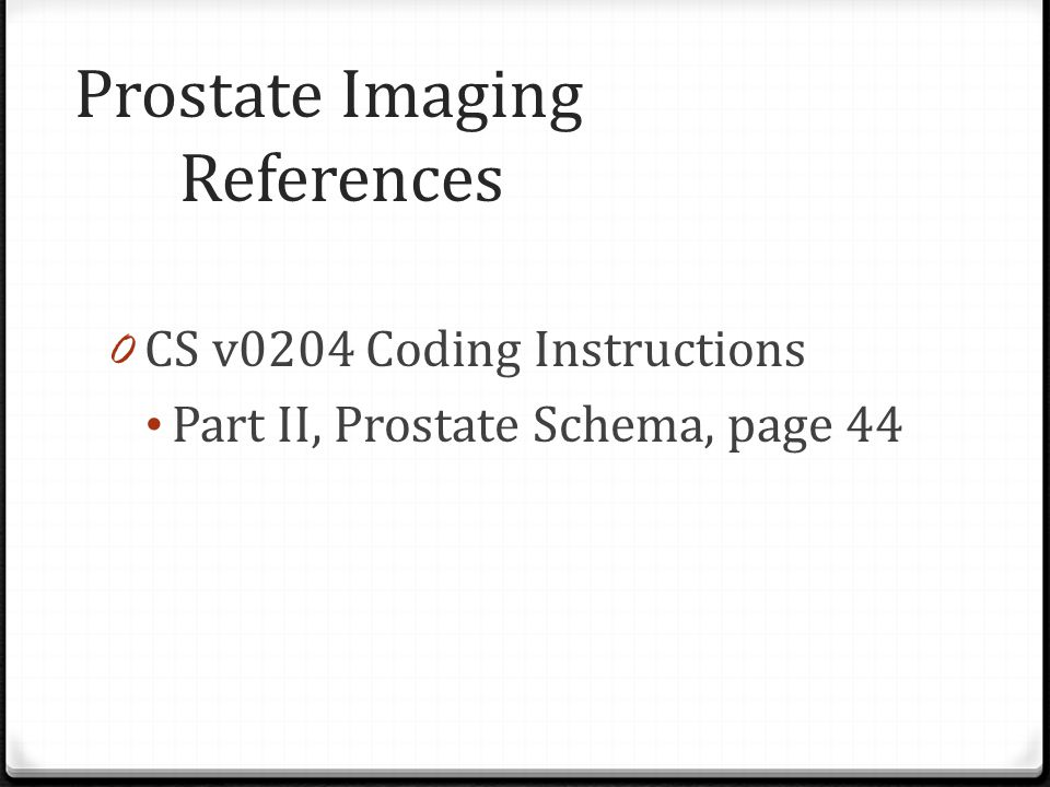 Prostate Imaging References 0 CS v0204 Coding Instructions Part II, Prostate Schema, page 44