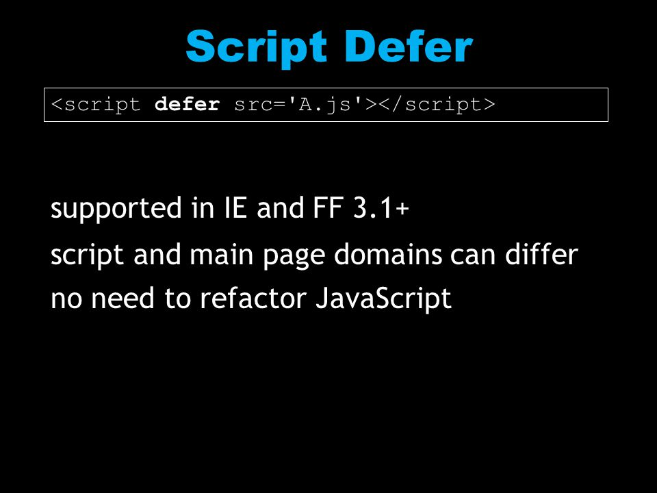 supported in IE and FF 3.1+ script and main page domains can differ no need to refactor JavaScript Script Defer