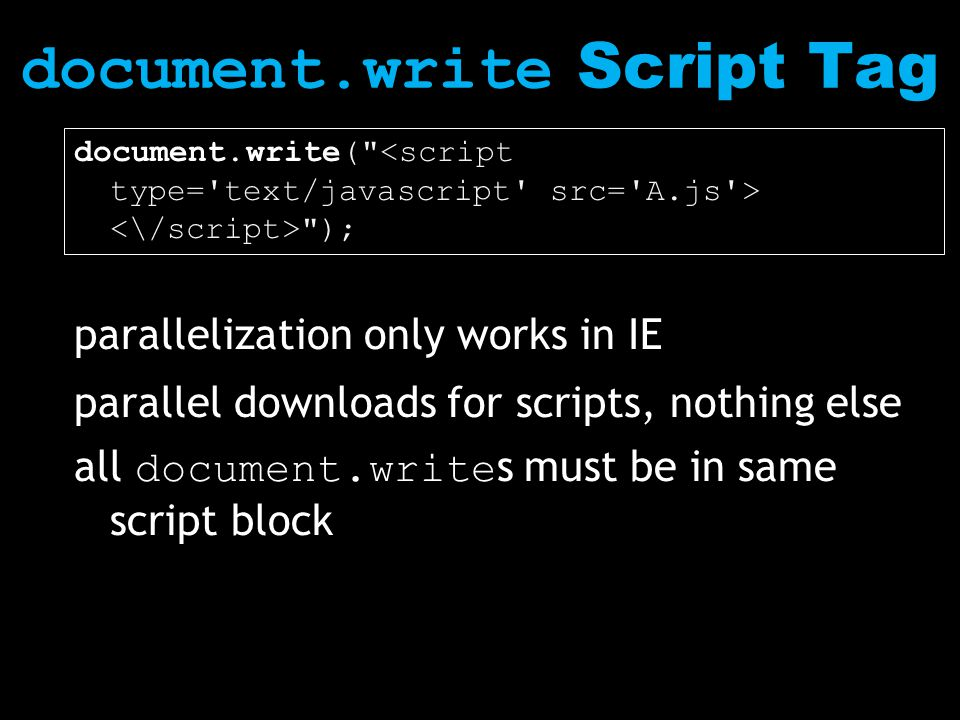 document.write( ); parallelization only works in IE parallel downloads for scripts, nothing else all document.write s must be in same script block document.write Script Tag