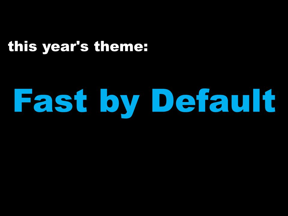 this year s theme: Fast by Default