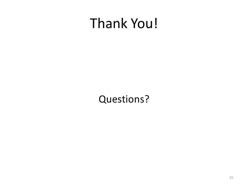 Thank You! Questions? 15