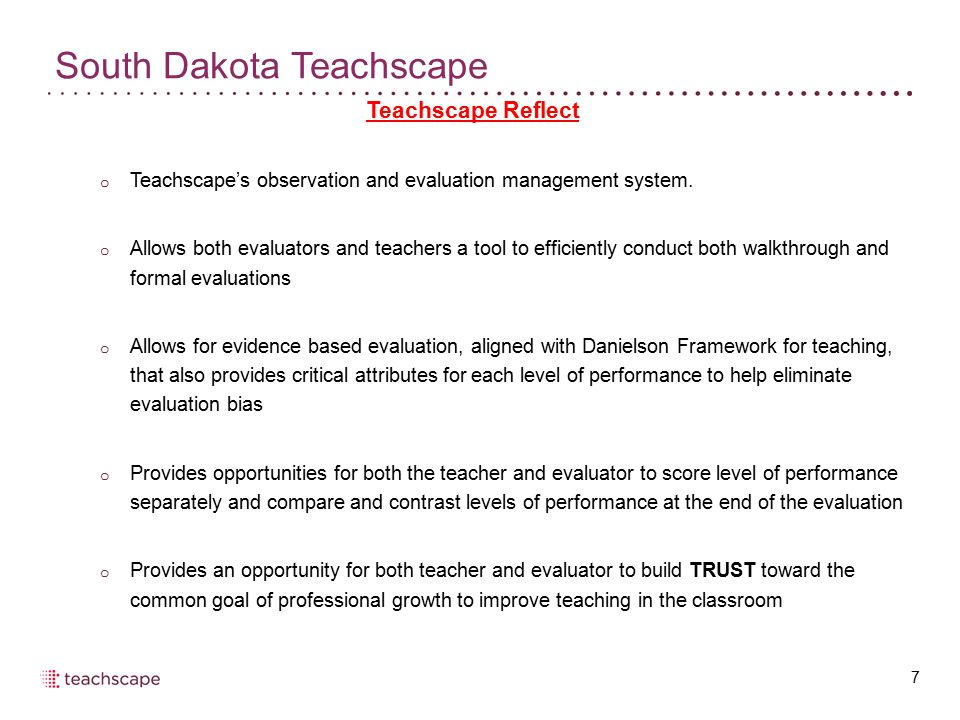 South Dakota Teachscape 7 Teachscape Reflect o Teachscape's observation and evaluation management system.