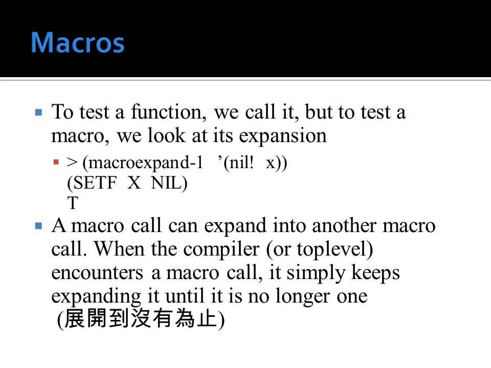  To test a function, we call it, but to test a macro, we look at its expansion  > (macroexpand-1 '(nil.