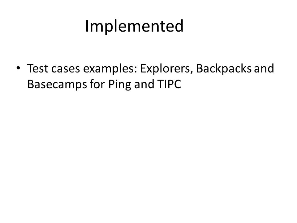 Test cases examples: Explorers, Backpacks and Basecamps for Ping and TIPC Implemented