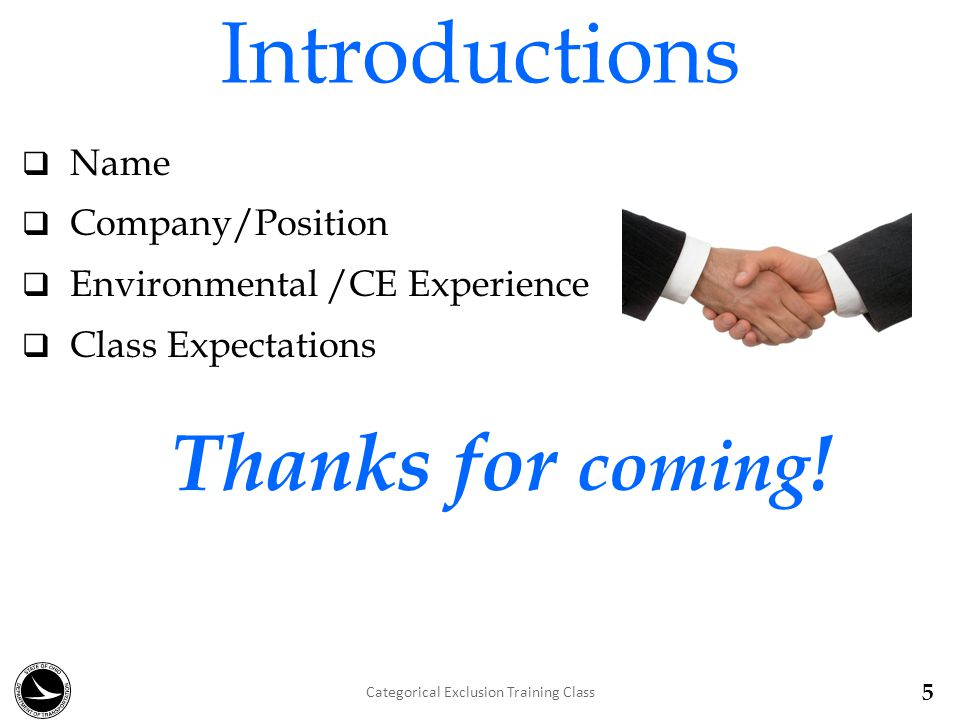 Introductions  Name  Company/Position  Environmental /CE Experience  Class Expectations Thanks for coming .
