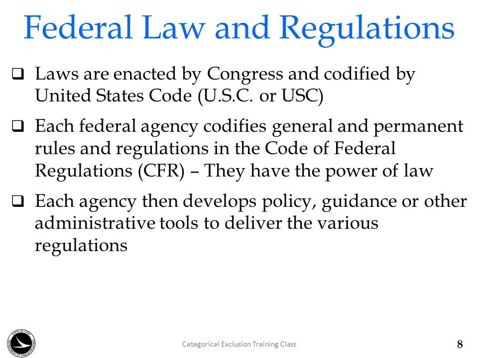 Federal Law and Regulations  Laws are enacted by Congress and codified by United States Code (U.S.C.