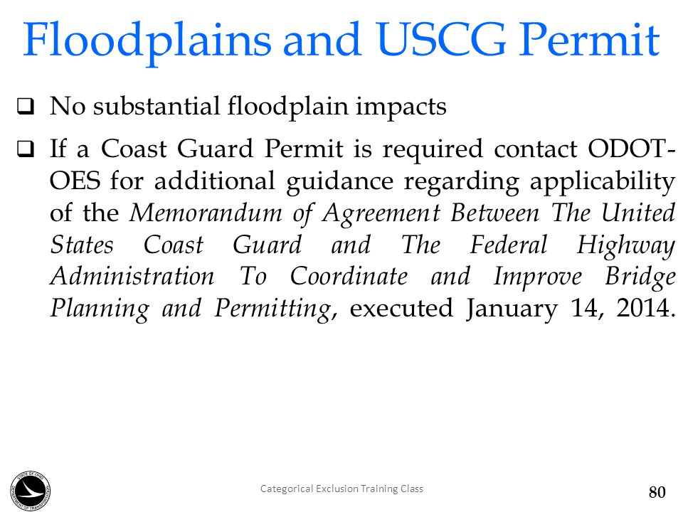  No substantial floodplain impacts  If a Coast Guard Permit is required contact ODOT- OES for additional guidance regarding applicability of the Memorandum of Agreement Between The United States Coast Guard and The Federal Highway Administration To Coordinate and Improve Bridge Planning and Permitting, executed January 14, 2014.