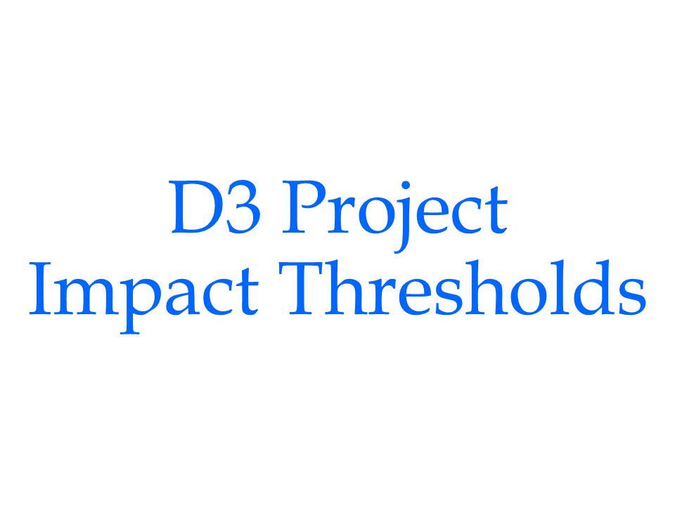 D3 Project Impact Thresholds