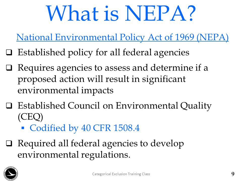NEPA Process  Before action is taken, environmental information is made available to:  Public Officials  Stakeholders  Citizens Categorical Exclusion Training Class 10