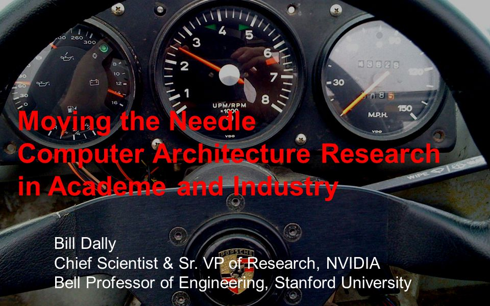 Moving the Needle Computer Architecture Research in Academe and Industry Bill Dally Chief Scientist & Sr.
