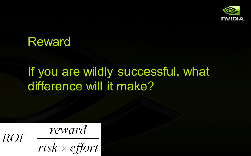 Reward If you are wildly successful, what difference will it make?