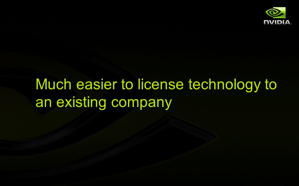 Much easier to license technology to an existing company