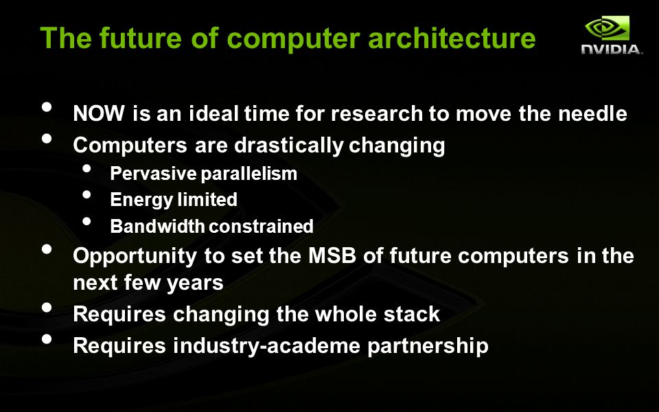 NOW is an ideal time for research to move the needle Computers are drastically changing Pervasive parallelism Energy limited Bandwidth constrained Opportunity to set the MSB of future computers in the next few years Requires changing the whole stack Requires industry-academe partnership