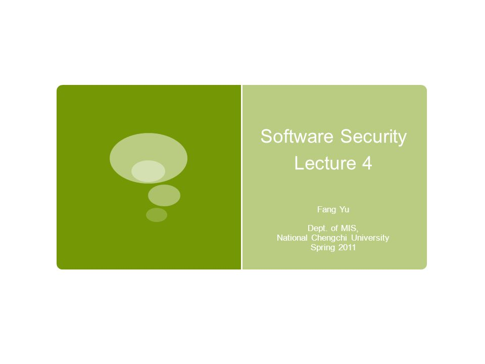 Software Security Lecture 4 Fang Yu Dept. of MIS, National Chengchi University Spring 2011