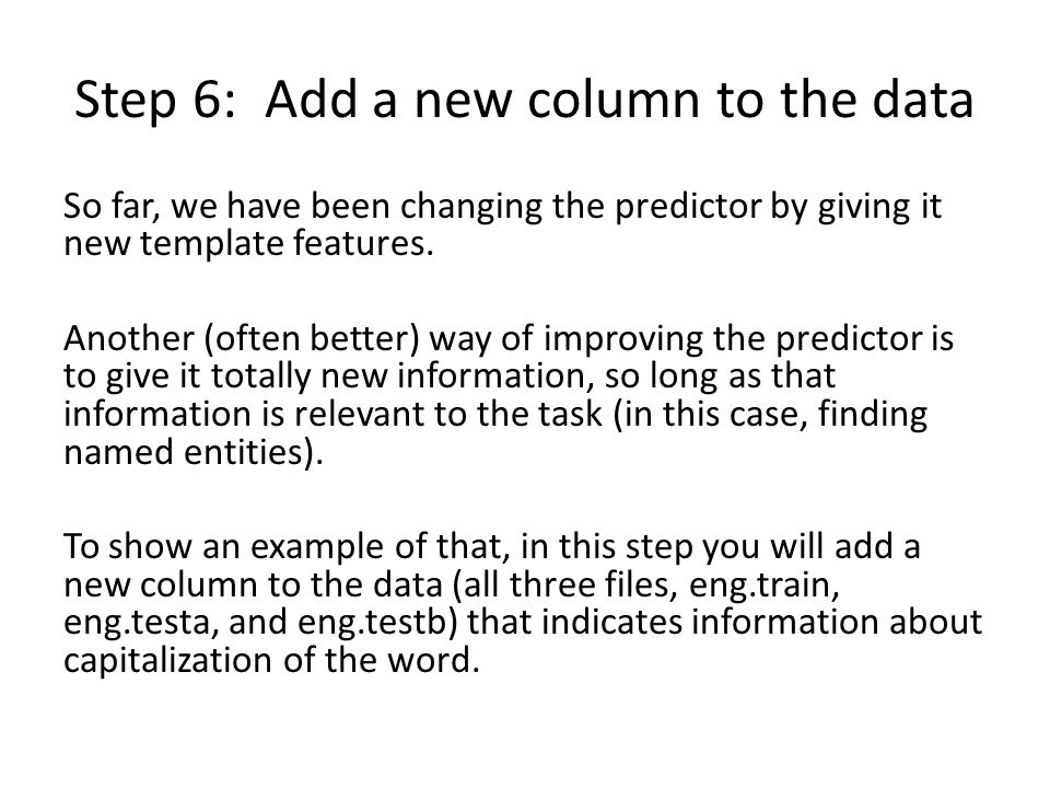 Step 6: Add a new column to the data So far, we have been changing the predictor by giving it new template features. Another (often better) way of imp