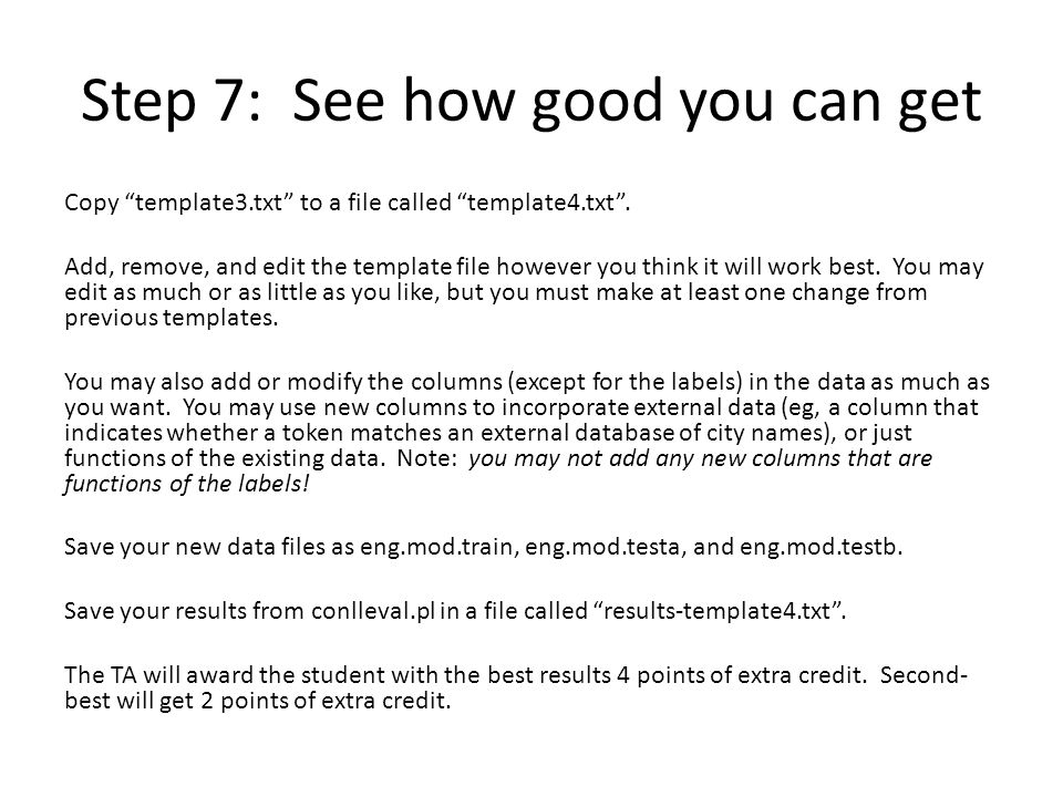 Step 7: See how good you can get Copy template3.txt to a file called template4.txt .