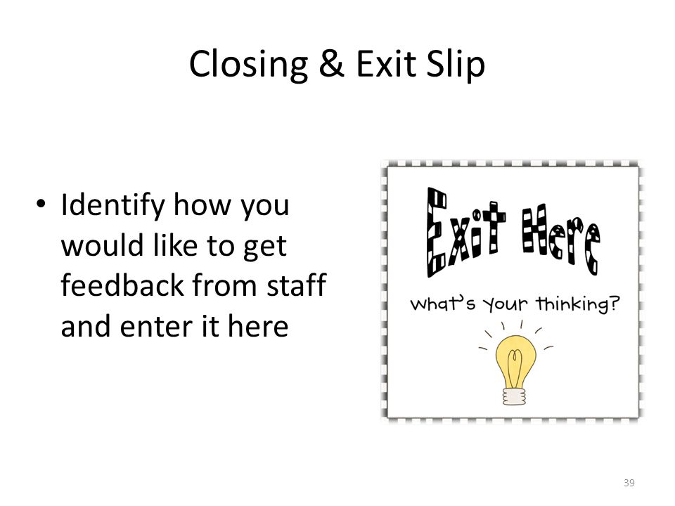 Closing & Exit Slip Identify how you would like to get feedback from staff and enter it here 39