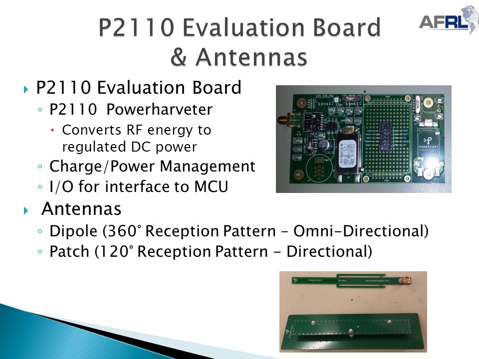  P2110 Evaluation Board ◦ P2110 Powerharveter  Converts RF energy to regulated DC power ◦ Charge/Power Management ◦ I/O for interface to MCU  Anten