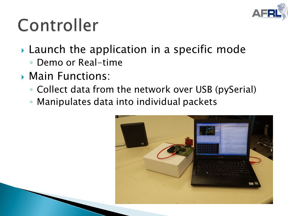  Launch the application in a specific mode ◦ Demo or Real-time  Main Functions: ◦ Collect data from the network over USB (pySerial) ◦ Manipulates data into individual packets