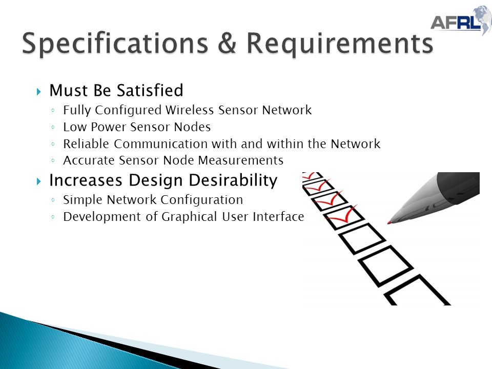 Must Be Satisfied ◦ Fully Configured Wireless Sensor Network ◦ Low Power Sensor Nodes ◦ Reliable Communication with and within the Network ◦ Accurat