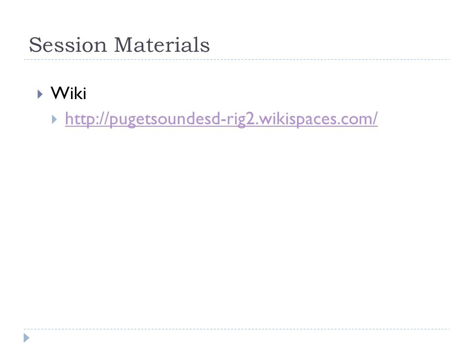 Session Materials  Wiki  http://pugetsoundesd-rig2.wikispaces.com/ http://pugetsoundesd-rig2.wikispaces.com/