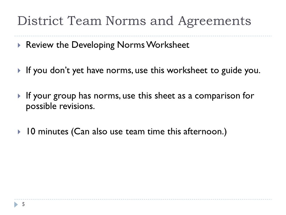 District Team Norms and Agreements  Review the Developing Norms Worksheet  If you don't yet have norms, use this worksheet to guide you.  If your g