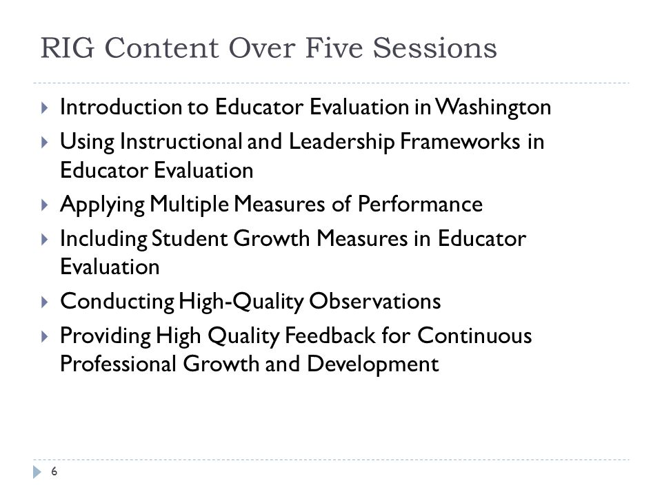 RIG Content Over Five Sessions  Introduction to Educator Evaluation in Washington  Using Instructional and Leadership Frameworks in Educator Evaluat