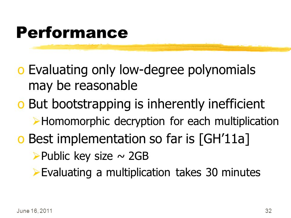 Performance oEvaluating only low-degree polynomials may be reasonable oBut bootstrapping is inherently inefficient  Homomorphic decryption for each m