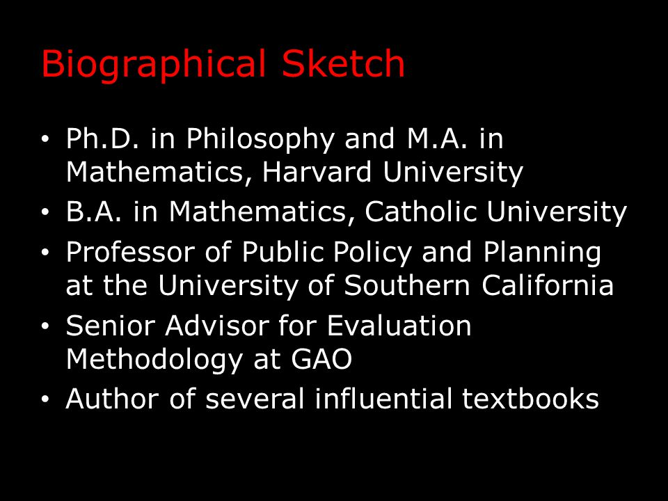 Biographical Sketch Ph.D. in Philosophy and M.A. in Mathematics, Harvard University B.A. in Mathematics, Catholic University Professor of Public Polic