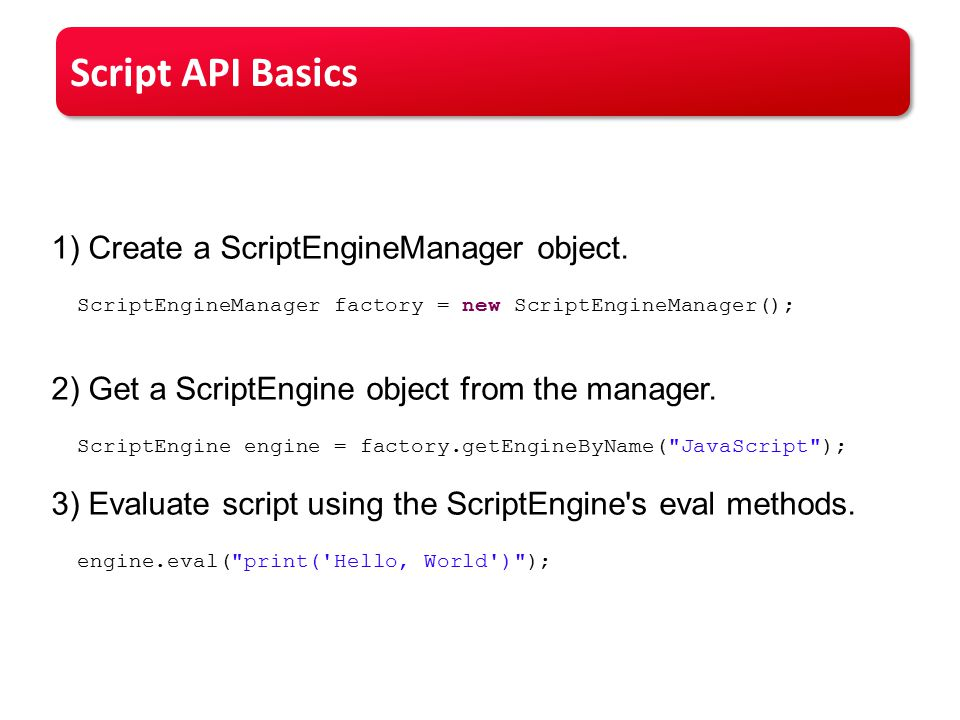 Script API Basics 1) Create a ScriptEngineManager object.