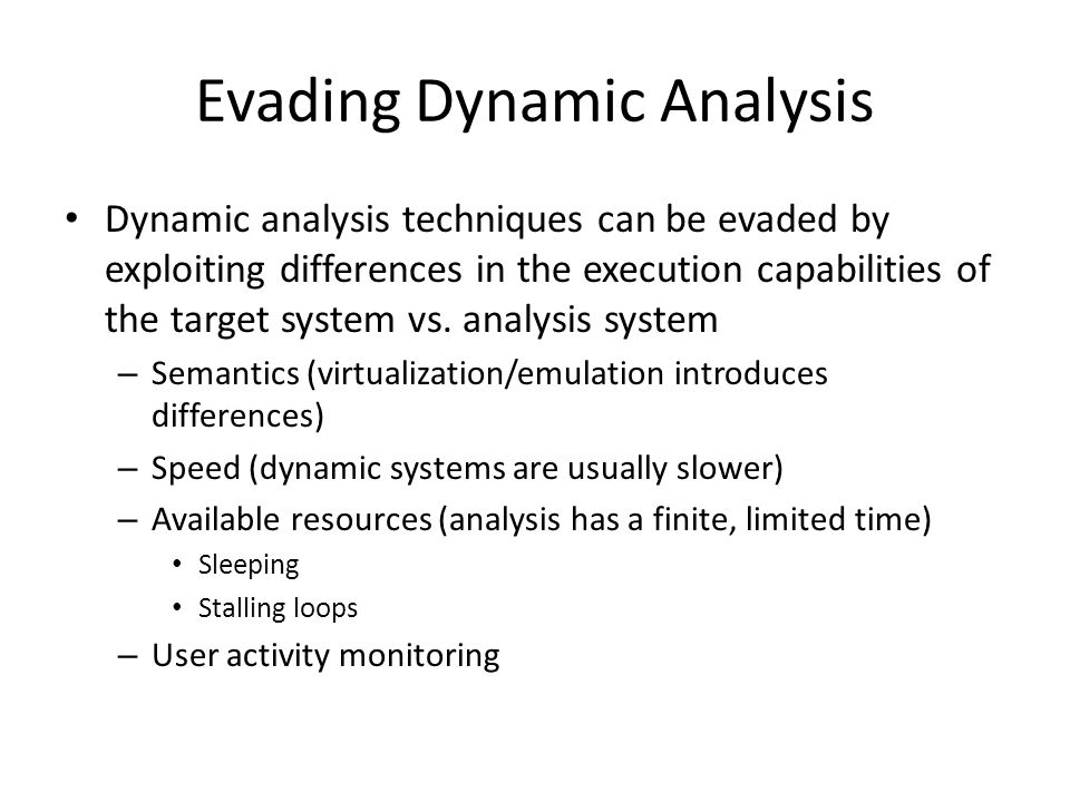 Dynamic analysis techniques can be evaded by exploiting differences in the execution capabilities of the target system vs.