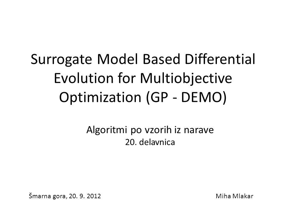 Surrogate Model Based Differential Evolution for Multiobjective Optimization (GP - DEMO) Šmarna gora, 20.