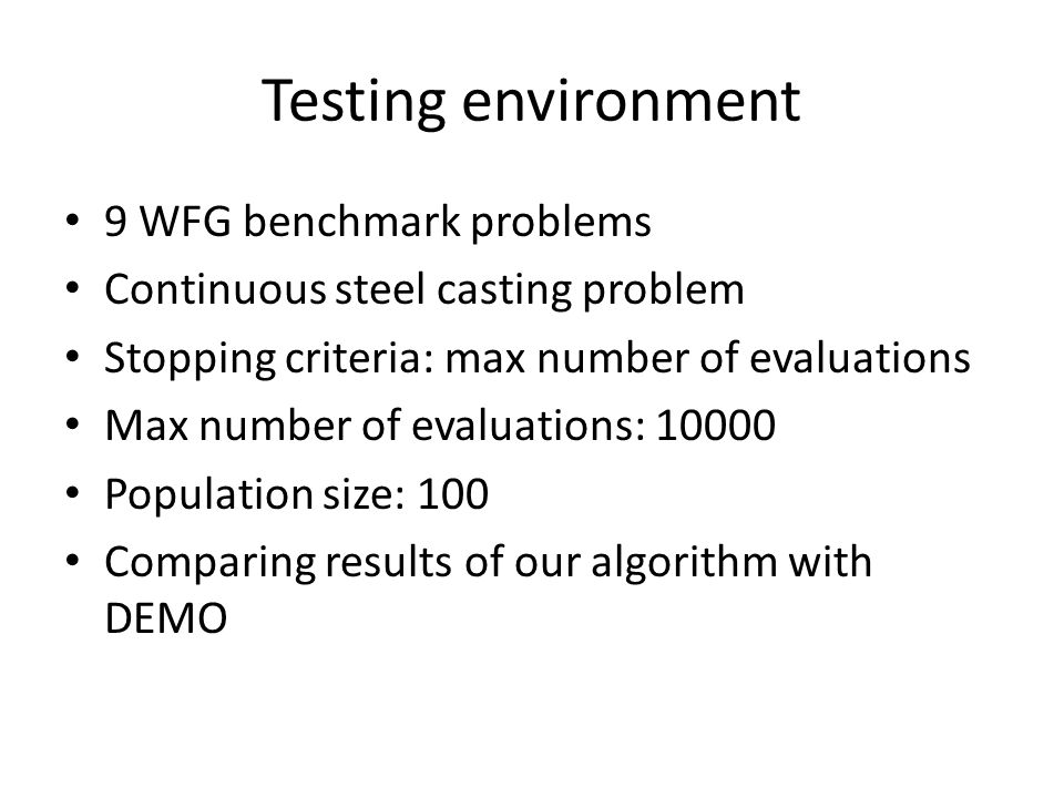 Testing environment 9 WFG benchmark problems Continuous steel casting problem Stopping criteria: max number of evaluations Max number of evaluations: