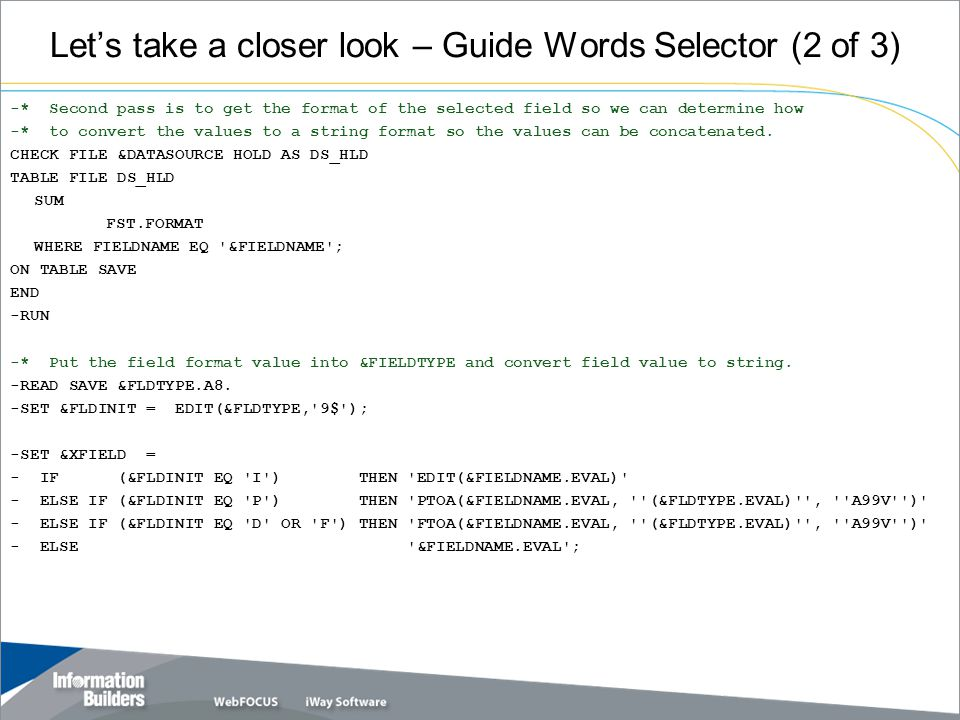 Let's take a closer look – Guide Words Selector (2 of 3) -* Second pass is to get the format of the selected field so we can determine how -* to convert the values to a string format so the values can be concatenated.