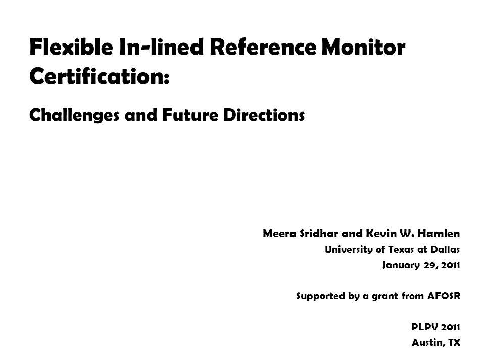 Flexible In-lined Reference Monitor Certification: Challenges and Future Directions Meera Sridhar and Kevin W.