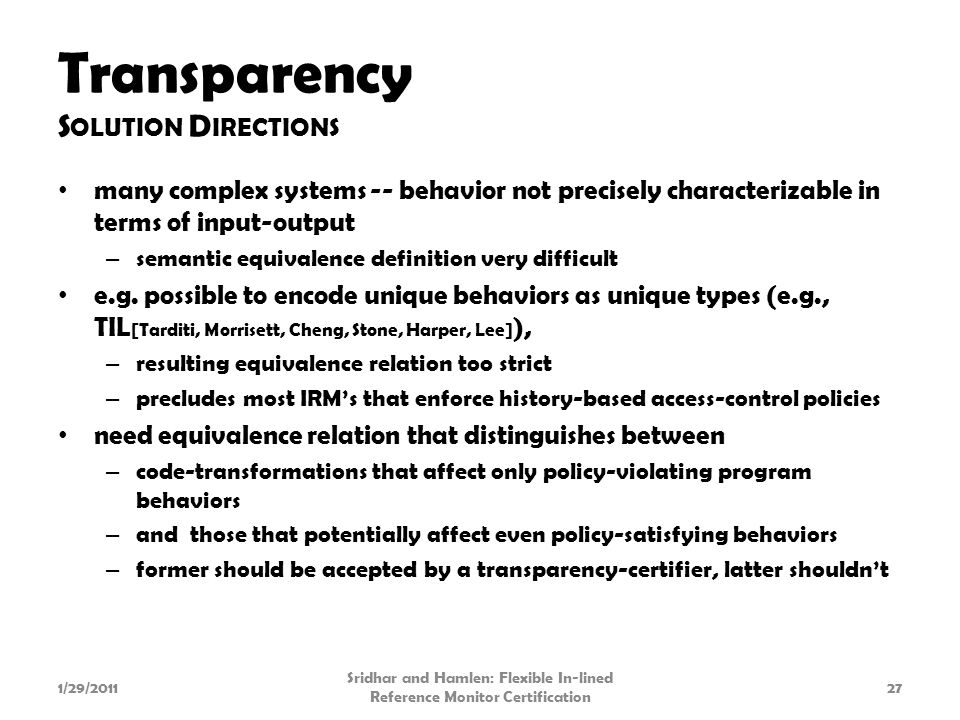 Transparency S OLUTION D IRECTIONS many complex systems -- behavior not precisely characterizable in terms of input-output – semantic equivalence definition very difficult e.g.