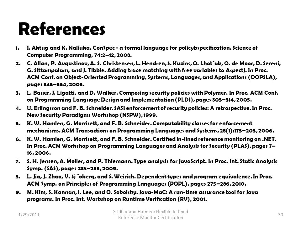 References 1.I. Aktug and K. Naliuka. ConSpec - a formal language for policybspecification.