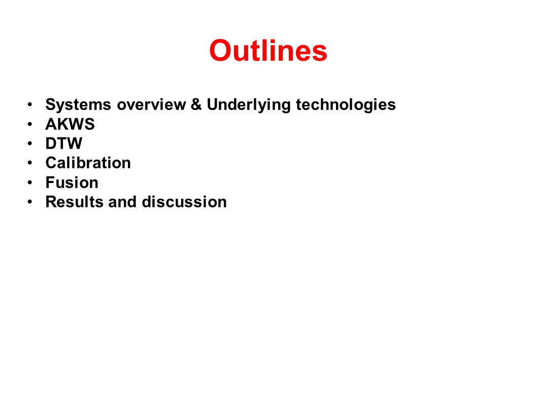 Outlines Systems overview & Underlying technologies AKWS DTW Calibration Fusion Results and discussion