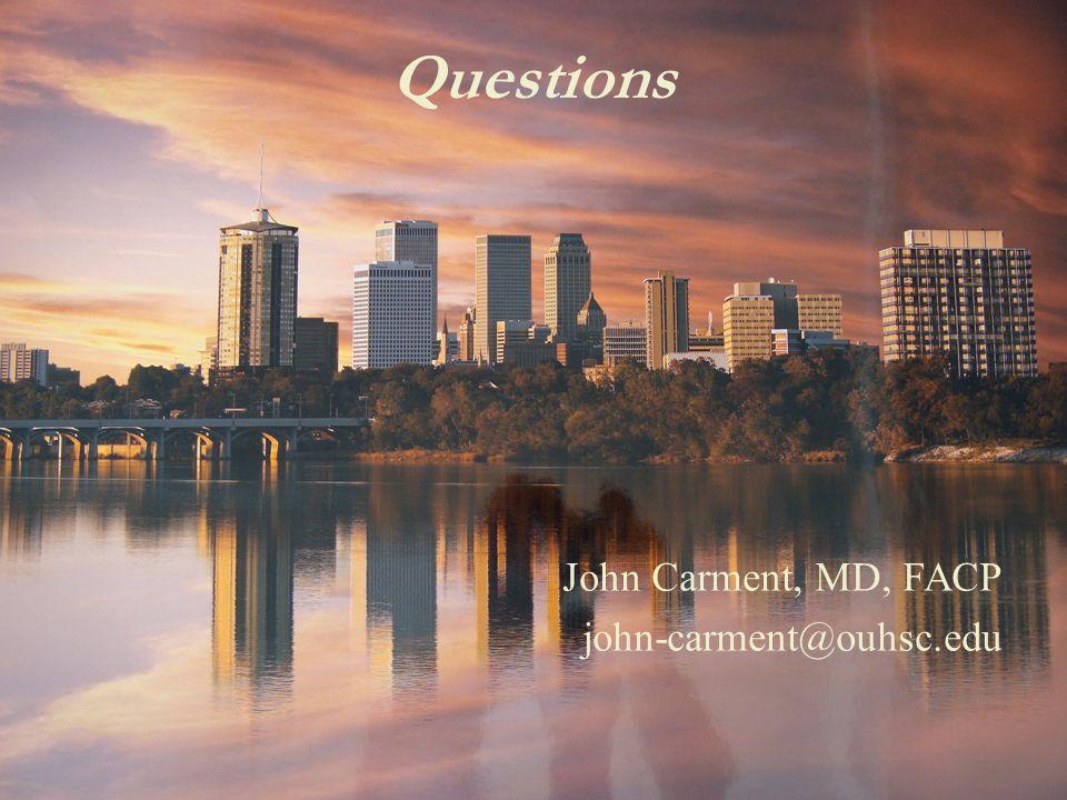 Questions John Carment, MD, FACP john-carment@ouhsc.edu