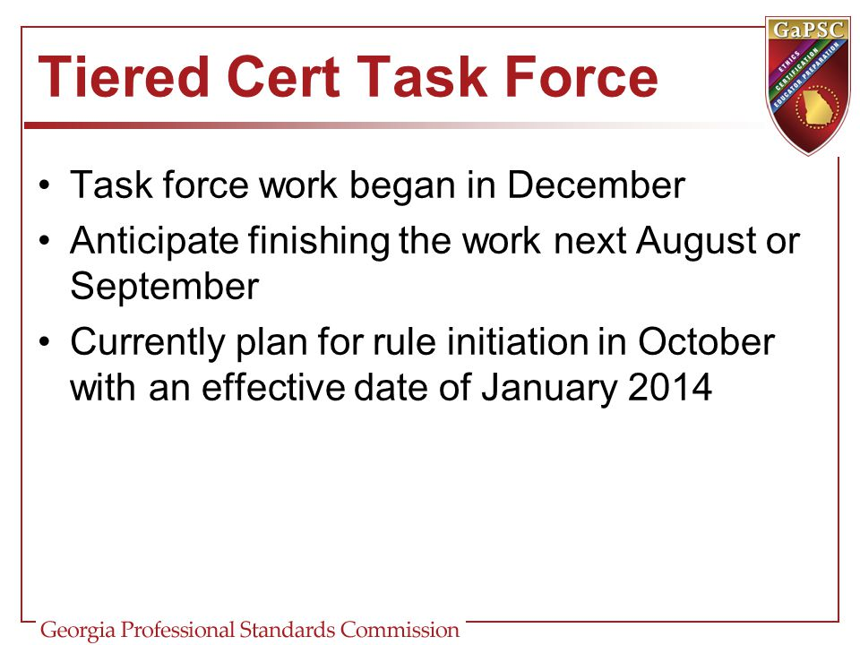 Tiered Cert Task Force Task force work began in December Anticipate finishing the work next August or September Currently plan for rule initiation in