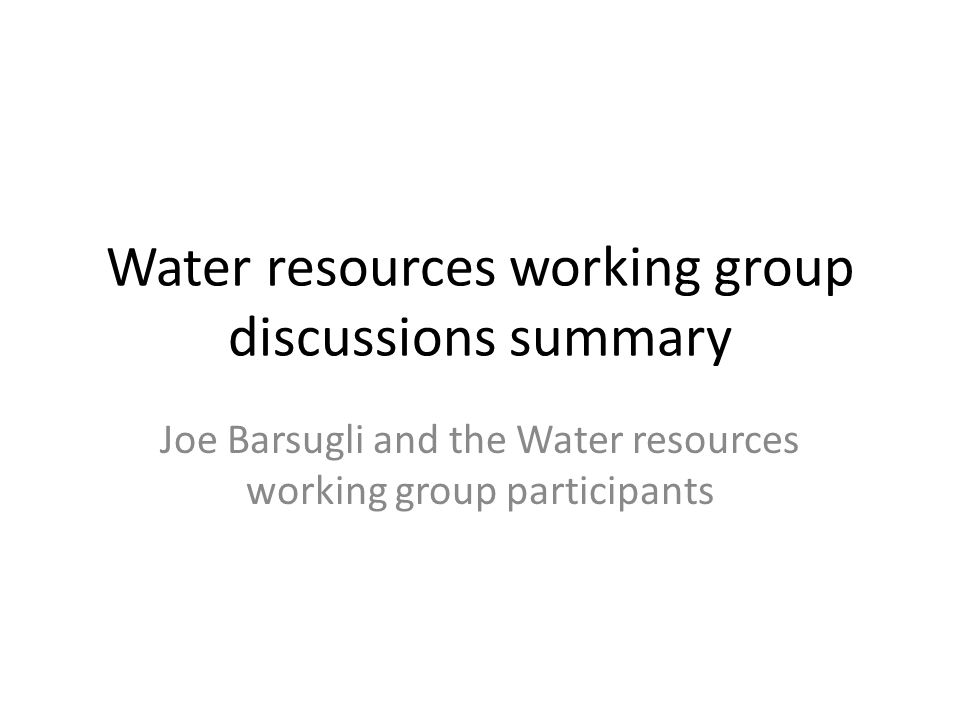 Water resources working group discussions summary Joe Barsugli and the Water resources working group participants