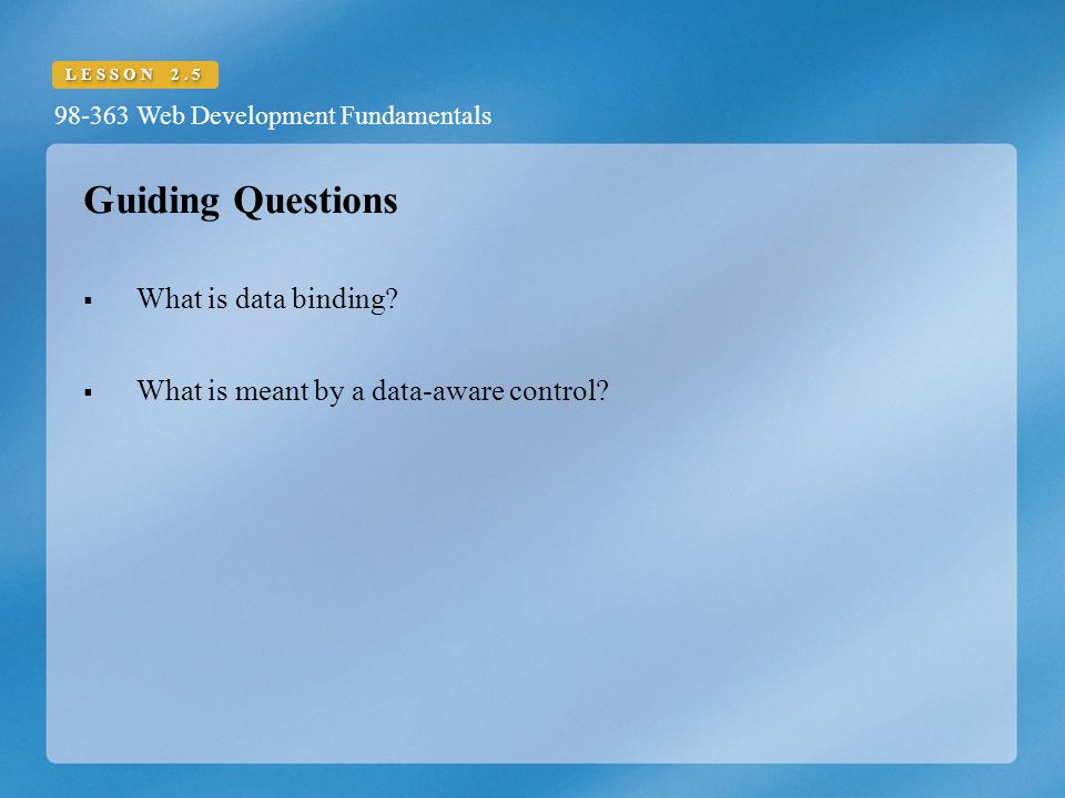 98-363 Web Development Fundamentals LESSON 2.5 Guiding Questions  What is data binding.