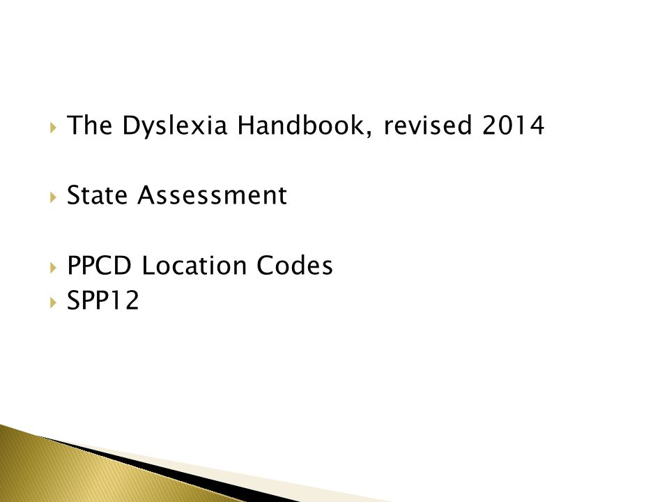  The Dyslexia Handbook, revised 2014  State Assessment  PPCD Location Codes  SPP12