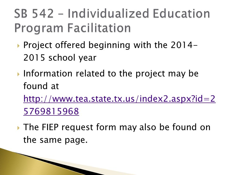  Project offered beginning with the 2014- 2015 school year  Information related to the project may be found at http://www.tea.state.tx.us/index2.aspx?id=2 5769815968 http://www.tea.state.tx.us/index2.aspx?id=2 5769815968  The FIEP request form may also be found on the same page.