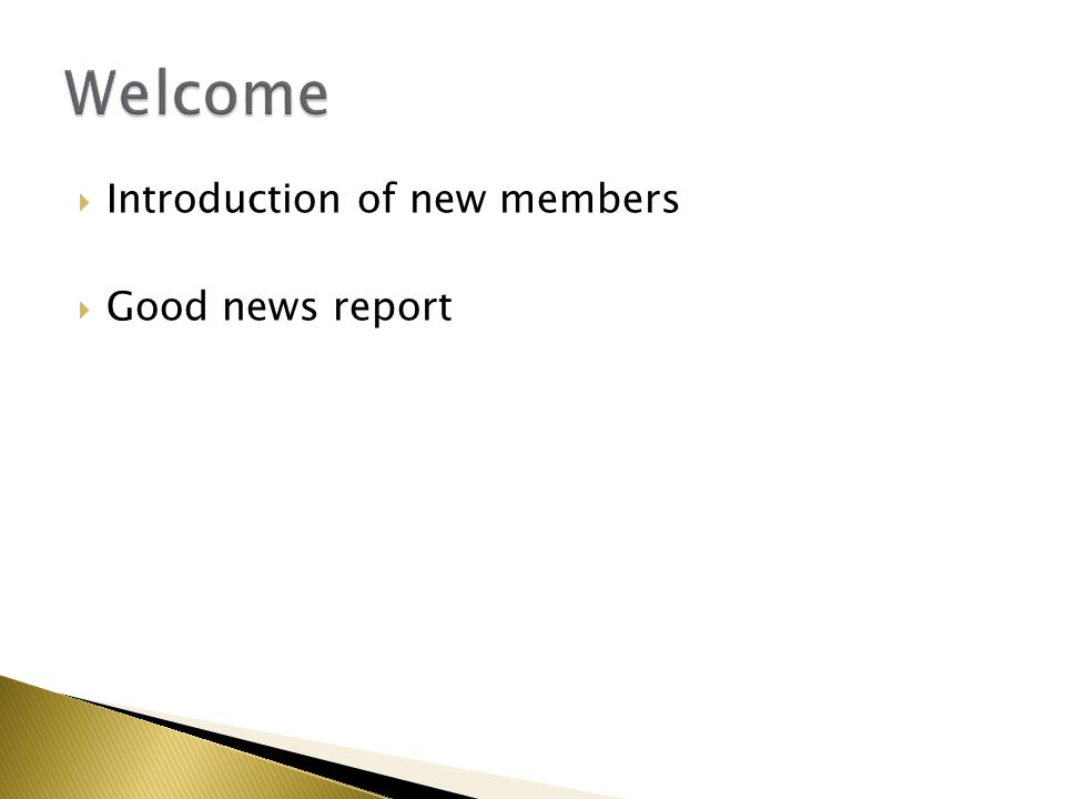  Introduction of new members  Good news report