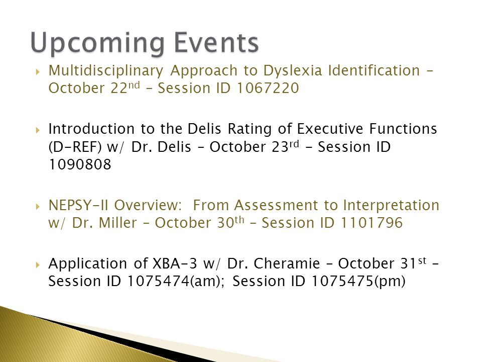  Multidisciplinary Approach to Dyslexia Identification – October 22 nd – Session ID 1067220  Introduction to the Delis Rating of Executive Functions (D-REF) w/ Dr.
