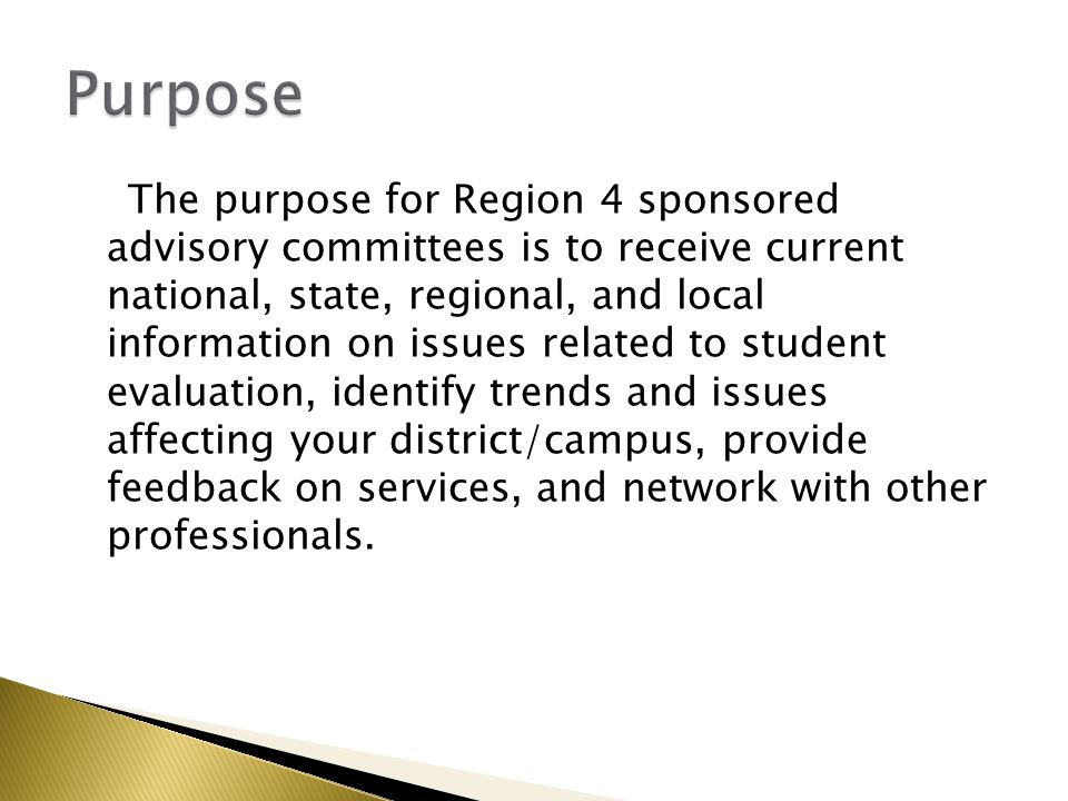 The purpose for Region 4 sponsored advisory committees is to receive current national, state, regional, and local information on issues related to stu